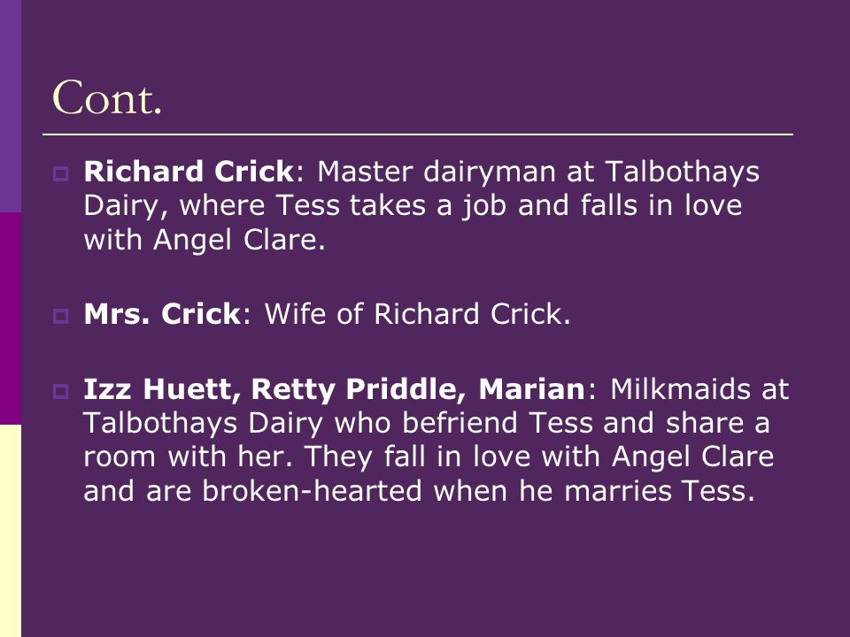 Cont. Richard Crick: Master dairyman at Talbothays Dairy, where Tess takes a job and falls in love with Angel Clare.