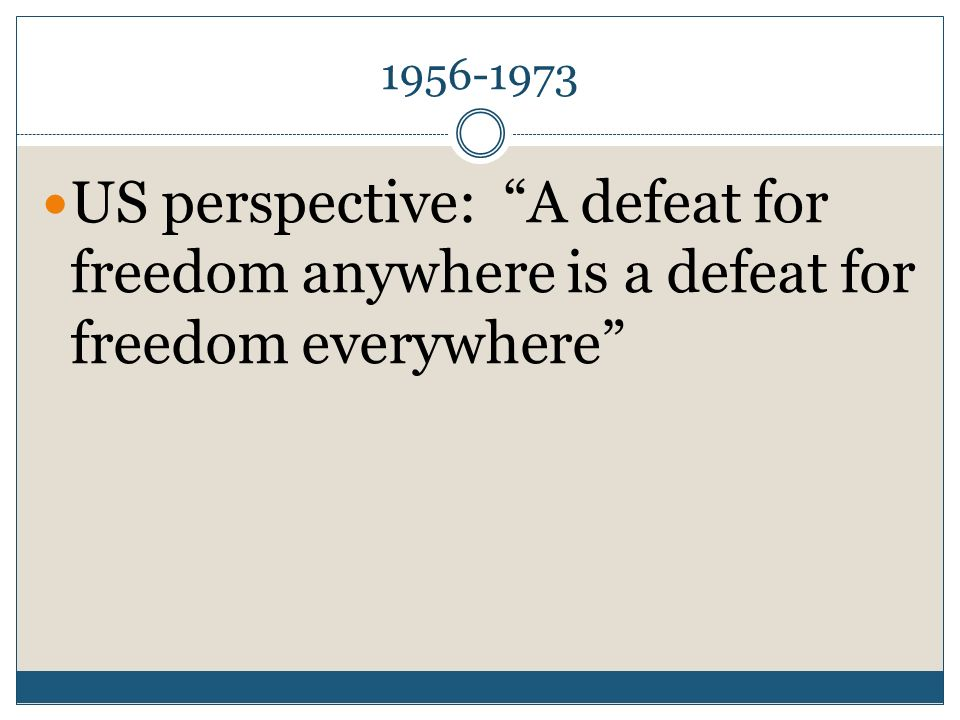 1956-1973 US perspective: A defeat for freedom anywhere is a defeat for freedom everywhere