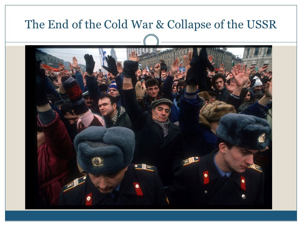 The End of the Cold War & Collapse of the USSR