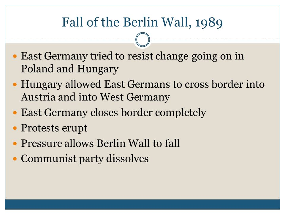 Fall of the Berlin Wall, 1989East Germany tried to resist change going on in Poland and Hungary.