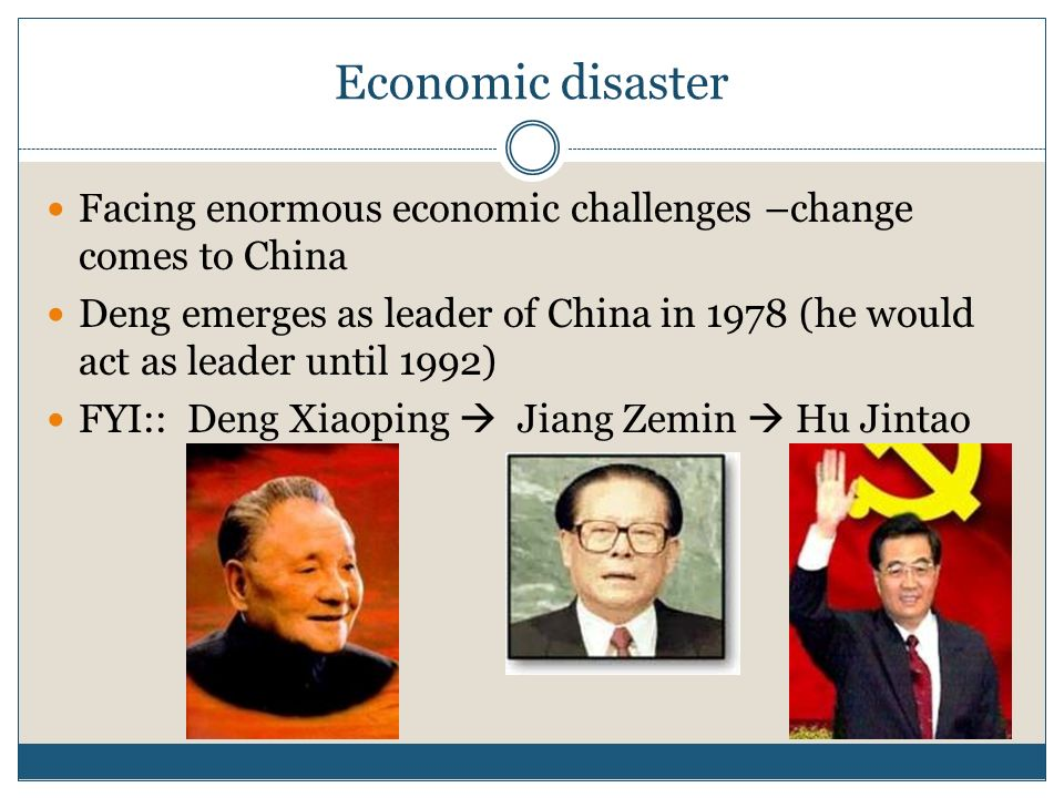 Economic disasterFacing enormous economic challenges –change comes to China.