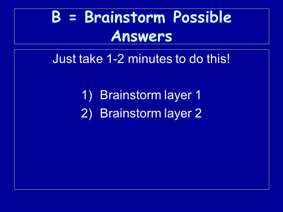 B = Brainstorm Possible Answers