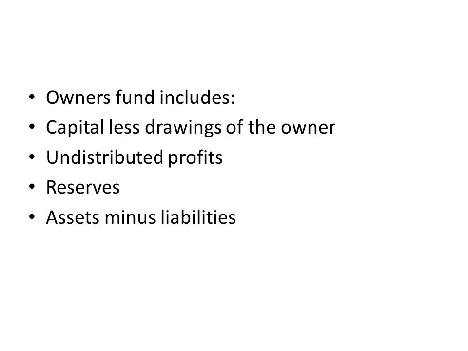 Owners fund includes: Capital less drawings of the owner.