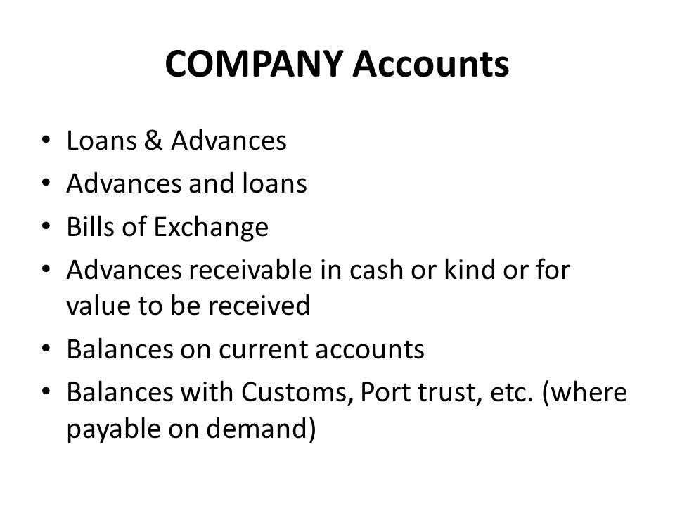 COMPANY Accounts Loans & Advances Advances and loans Bills of Exchange