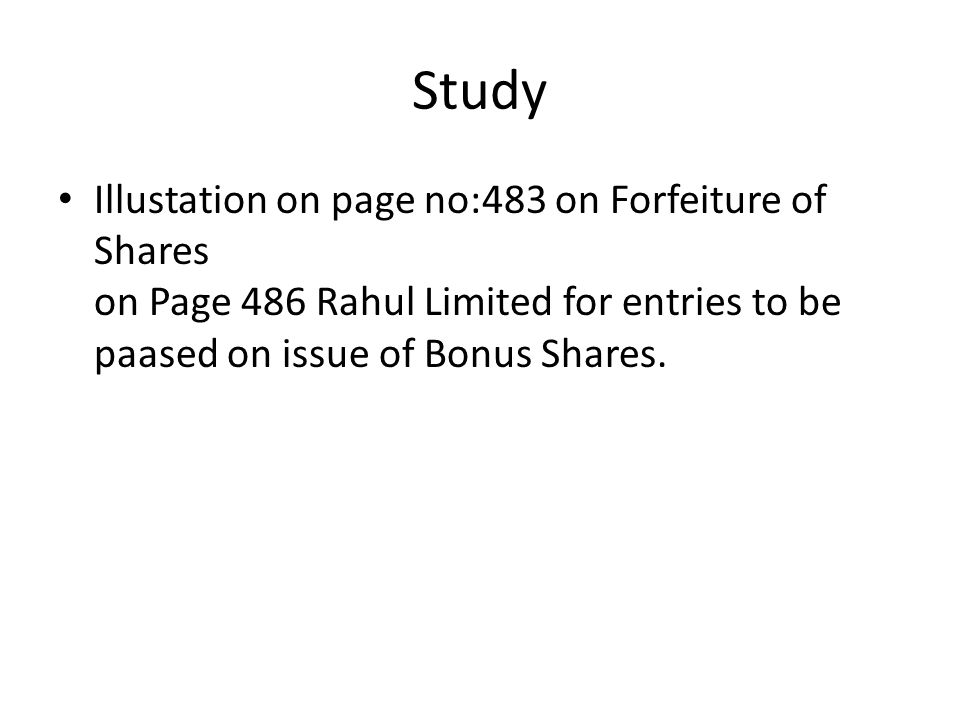 Study Illustation on page no:483 on Forfeiture of Shares on Page 486 Rahul Limited for entries to be paased on issue of Bonus Shares.