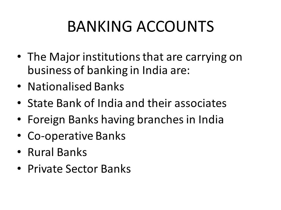 BANKING ACCOUNTS The Major institutions that are carrying on business of banking in India are: Nationalised Banks.