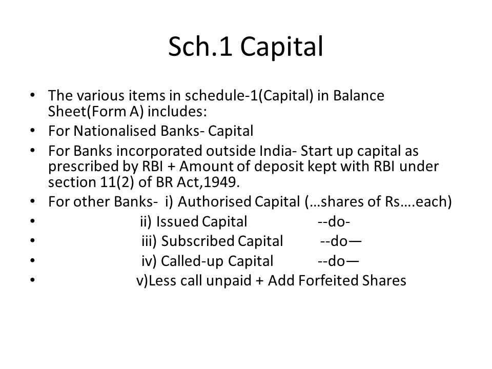 Sch.1 Capital The various items in schedule-1(Capital) in Balance Sheet(Form A) includes: For Nationalised Banks- Capital.