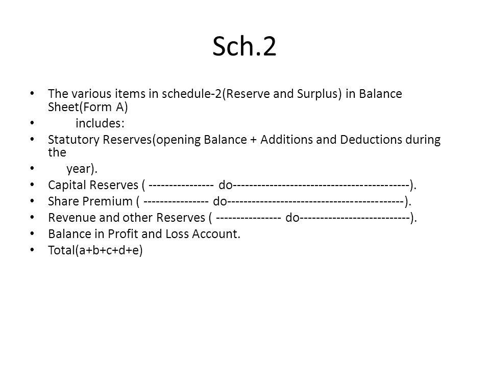 Sch.2 The various items in schedule-2(Reserve and Surplus) in Balance Sheet(Form A) includes: