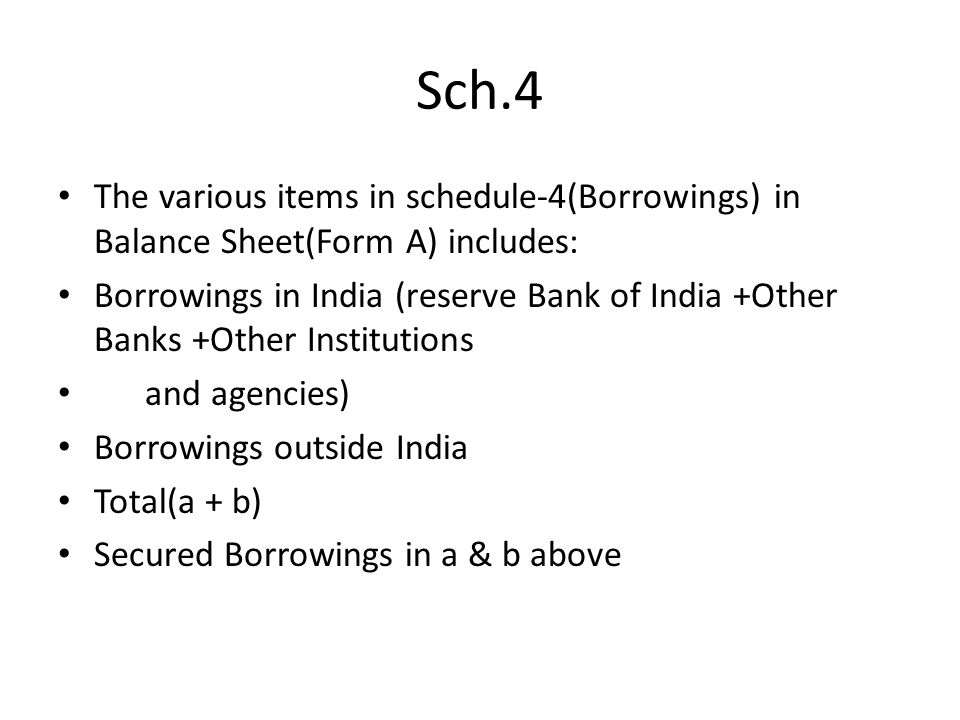 Sch.4 The various items in schedule-4(Borrowings) in Balance Sheet(Form A) includes: