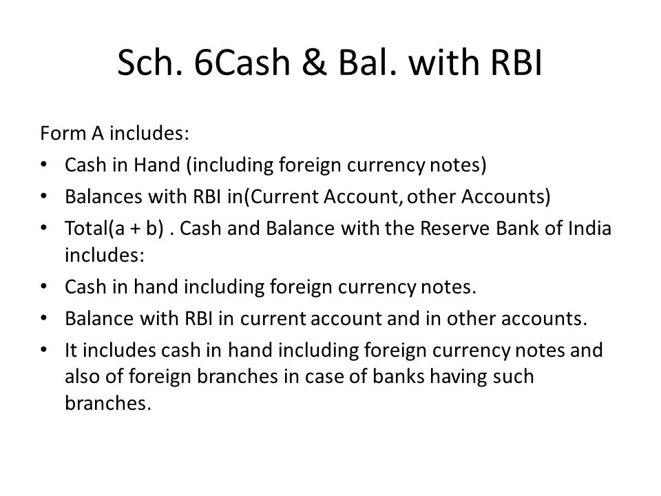 Sch. 6Cash & Bal. with RBI Form A includes: