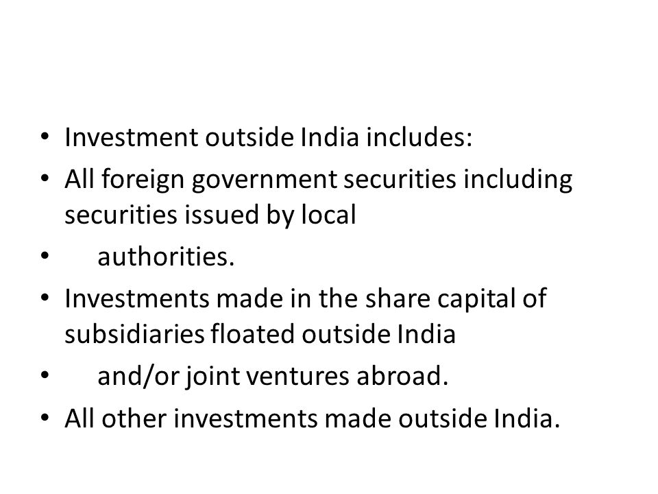 Investment outside India includes: