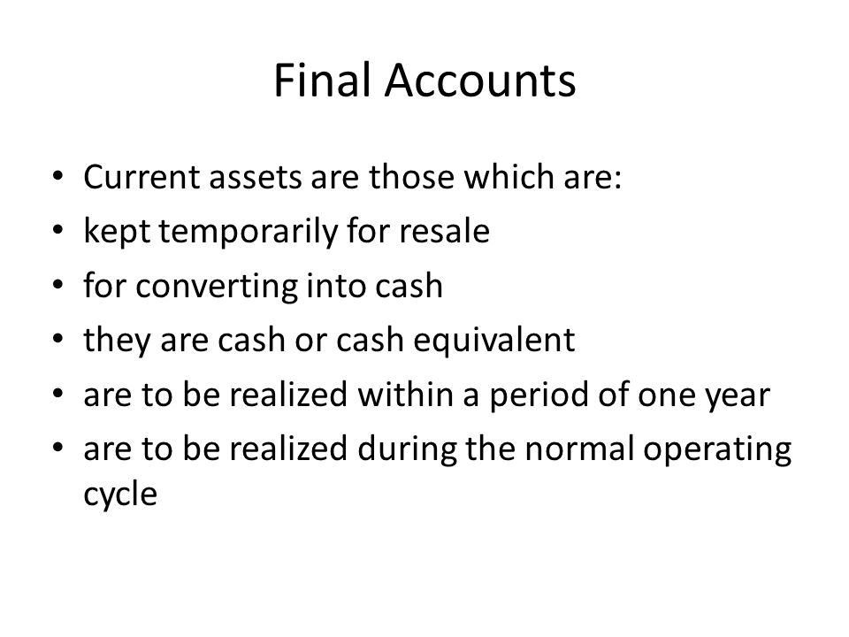 Final Accounts Current assets are those which are: