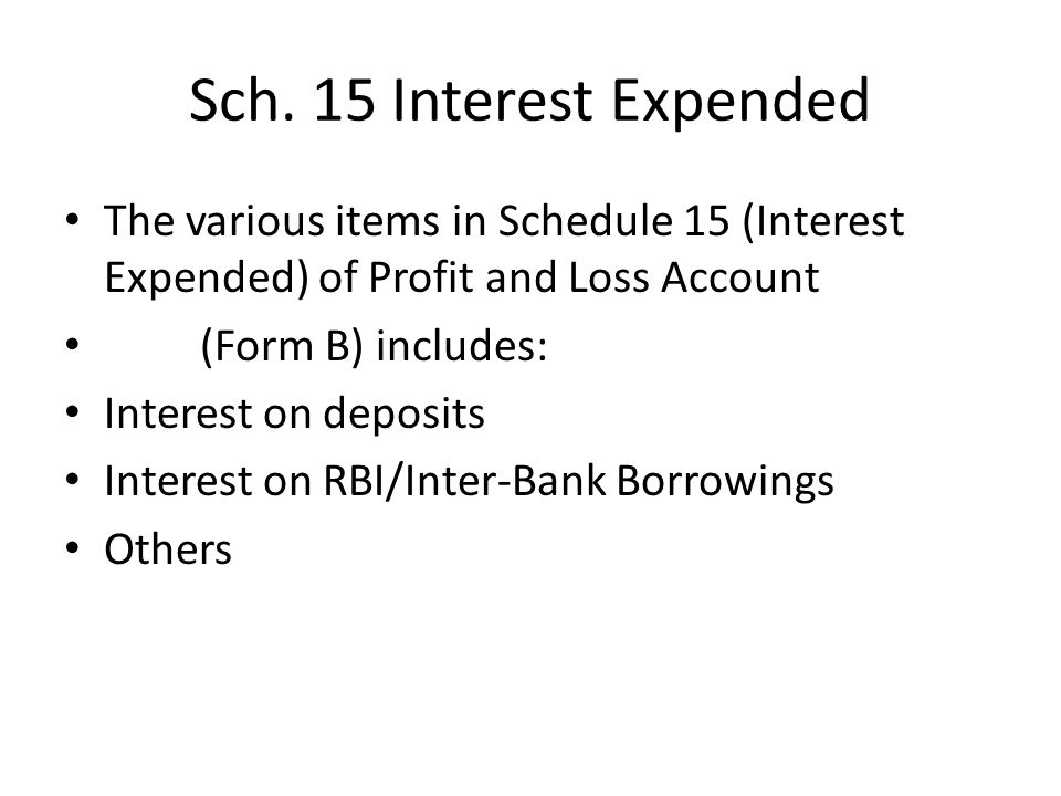 Sch. 15 Interest Expended The various items in Schedule 15 (Interest Expended) of Profit and Loss Account.
