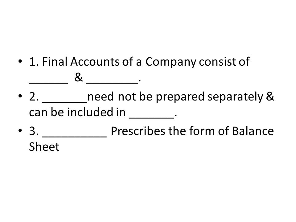 1. Final Accounts of a Company consist of ______ & ________.