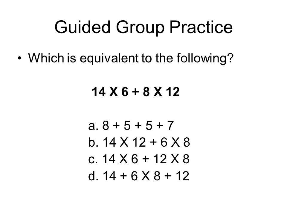 Guided Group Practice Which is equivalent to the following