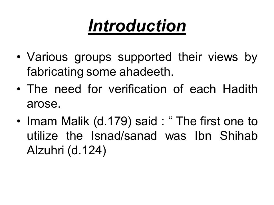 IntroductionVarious groups supported their views by fabricating some ahadeeth. The need for verification of each Hadith arose.