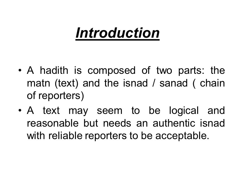 Introduction A hadith is composed of two parts: the matn (text) and the isnad / sanad ( chain of reporters)
