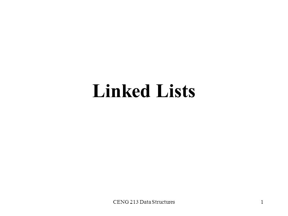 Linked Lists CENG 213 Data Structures