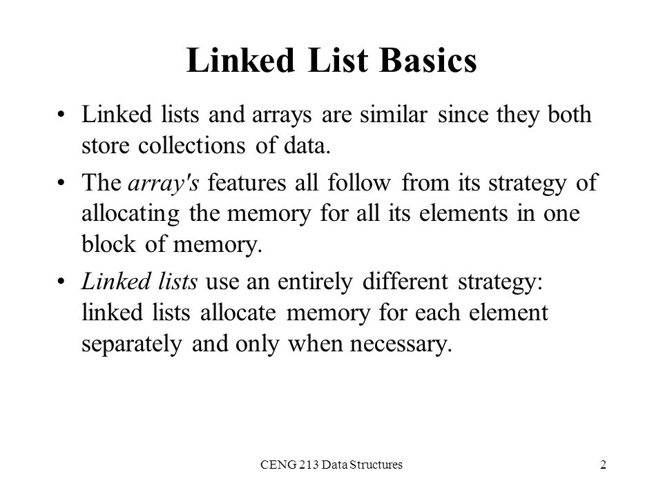 Linked List Basics Linked lists and arrays are similar since they both store collections of data.