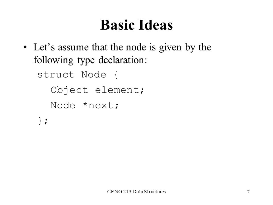 Basic Ideas Let's assume that the node is given by the following type declaration: struct Node { Object element;