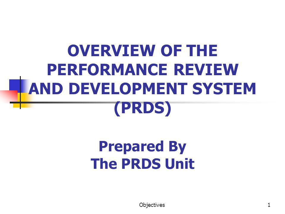 OVERVIEW OF THE PERFORMANCE REVIEW AND DEVELOPMENT SYSTEM (PRDS) Prepared By The PRDS Unit