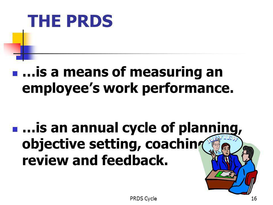 THE PRDS …is a means of measuring an employee's work performance.