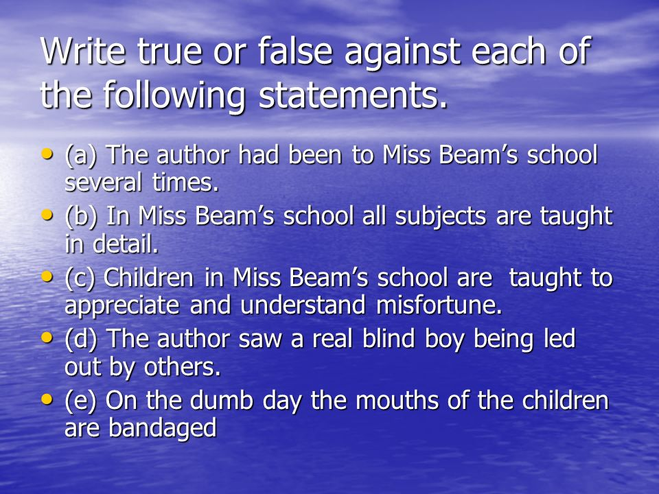Write true or false against each of the following statements.