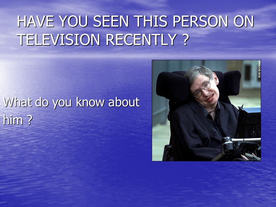 HAVE YOU SEEN THIS PERSON ON TELEVISION RECENTLY