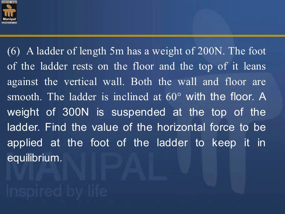 (6) A ladder of length 5m has a weight of 200N