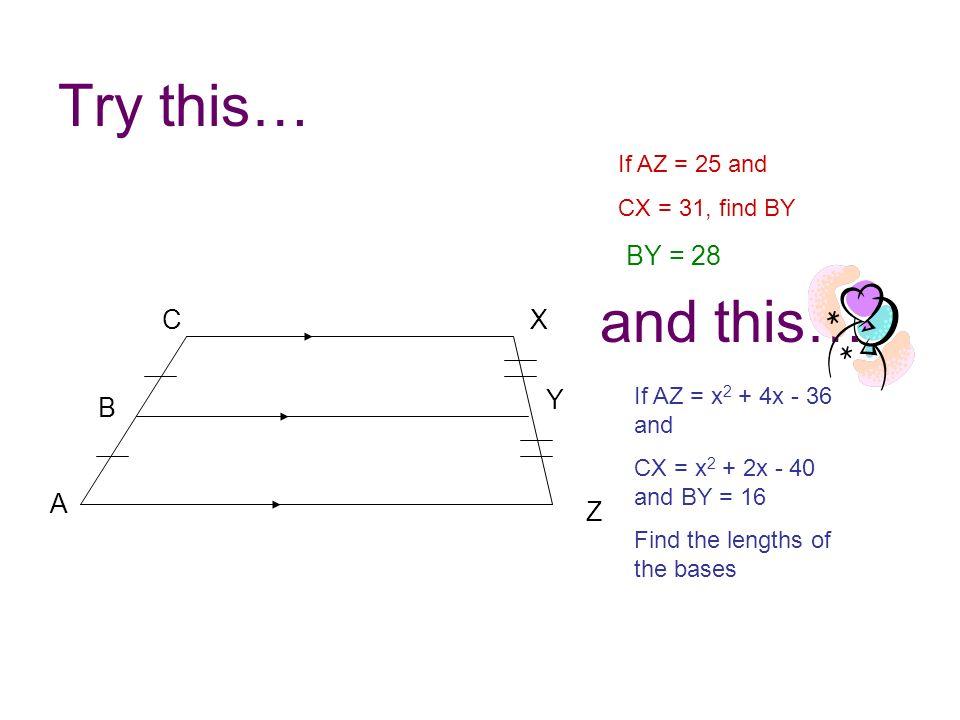 Try this… and this… BY = 28 C X Y B A Z If AZ = 25 and