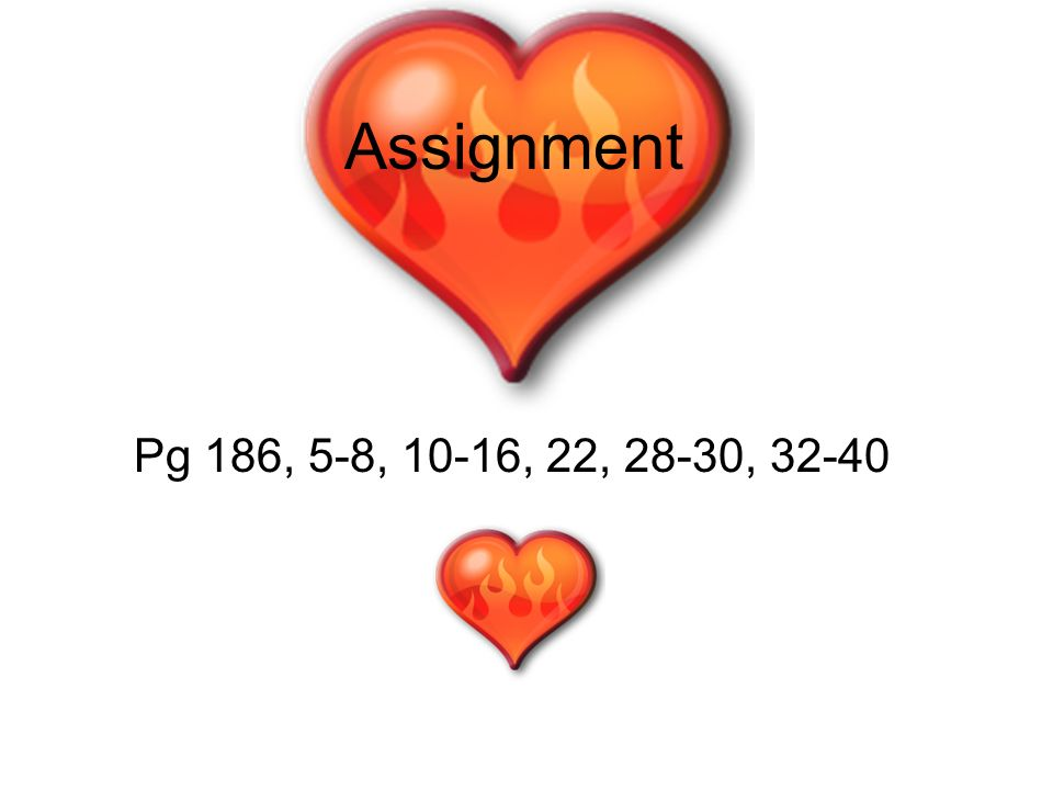 Assignment Pg 186, 5-8, 10-16, 22, 28-30, 32-40
