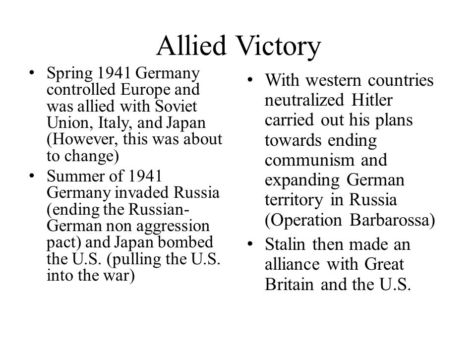 Allied Victory Spring 1941 Germany controlled Europe and was allied with Soviet Union, Italy, and Japan (However, this was about to change)