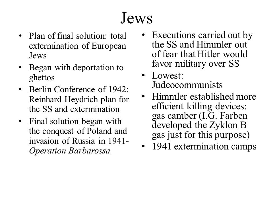 Jews Plan of final solution: total extermination of European Jews. Began with deportation to ghettos.