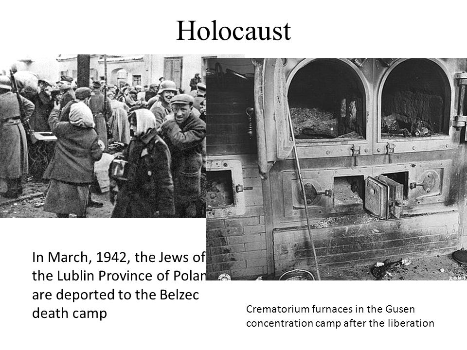 Holocaust In March, 1942, the Jews of the Lublin Province of Poland are deported to the Belzec death camp.