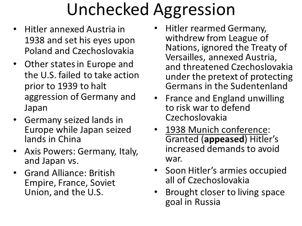 Unchecked Aggression Hitler annexed Austria in 1938 and set his eyes upon Poland and Czechoslovakia.