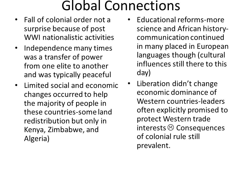 Global Connections Fall of colonial order not a surprise because of post WWI nationalistic activities.