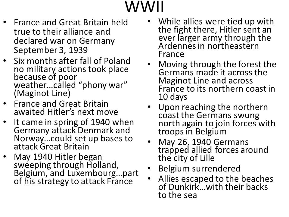 WWII France and Great Britain held true to their alliance and declared war on Germany September 3, 1939.