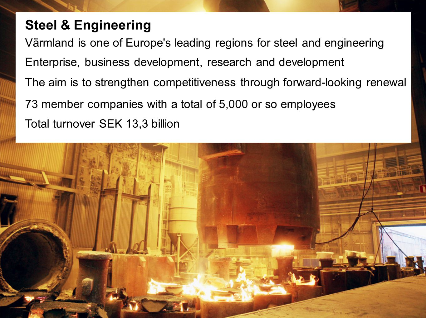 Steel & Engineering Värmland is one of Europe s leading regions for steel and engineering.