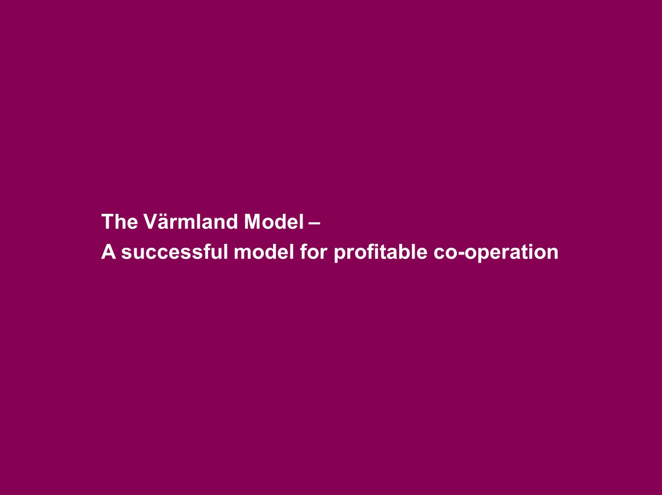 The Värmland Model – A successful model for profitable co-operation