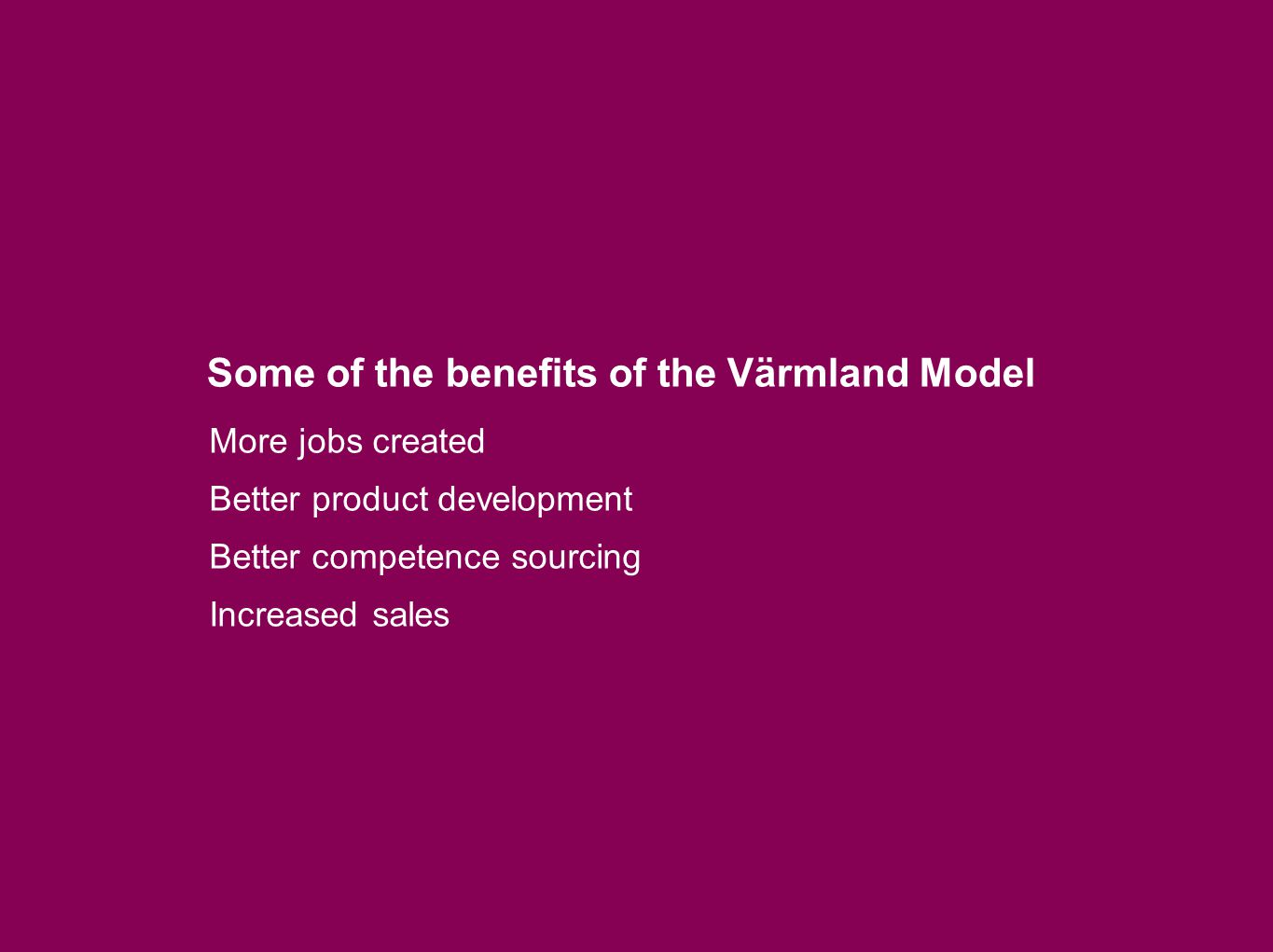 Some of the benefits of the Värmland Model