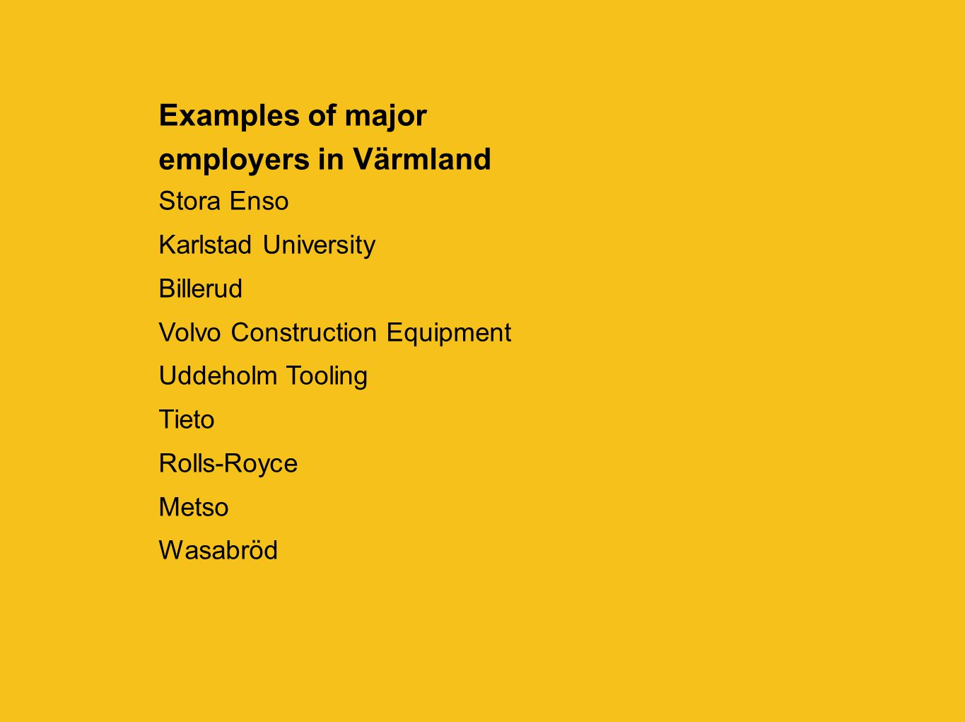 Examples of major employers in Värmland Stora Enso Karlstad University