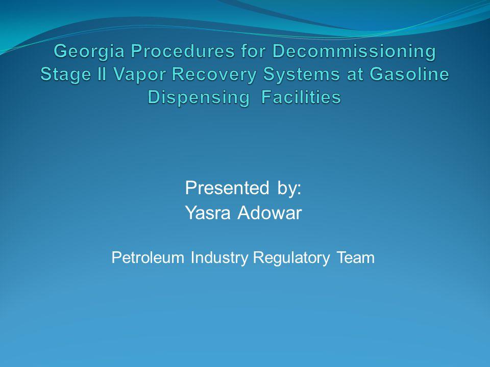 Presented by: Yasra Adowar Petroleum Industry Regulatory Team
