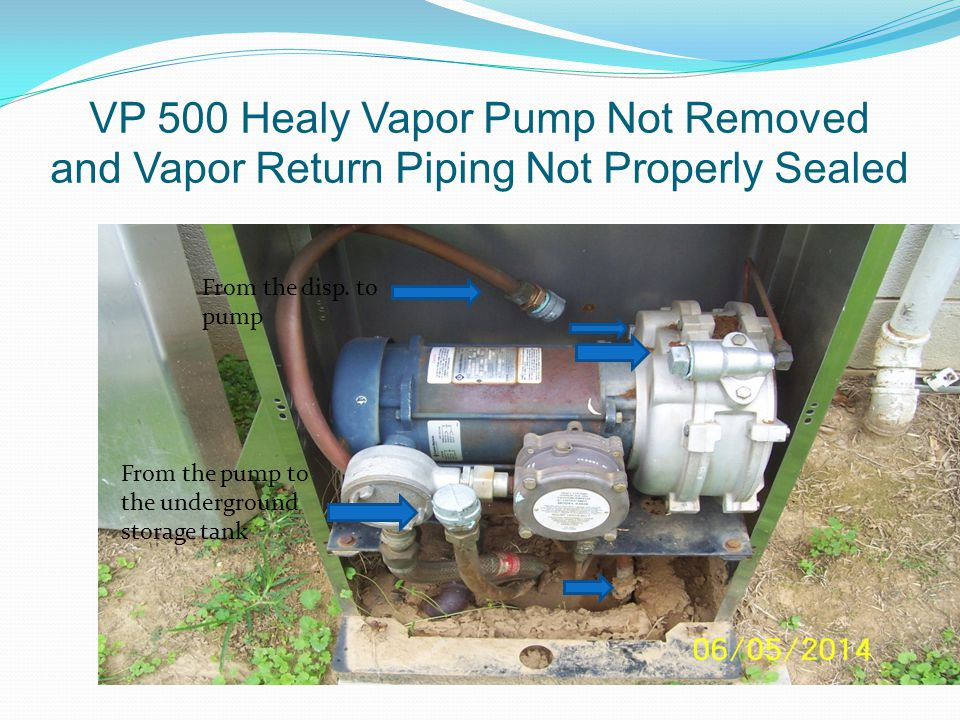 VP 500 Healy Vapor Pump Not Removed and Vapor Return Piping Not Properly Sealed