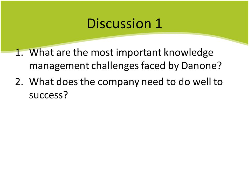 Discussion 1 What are the most important knowledge management challenges faced by Danone What does the company need to do well to success