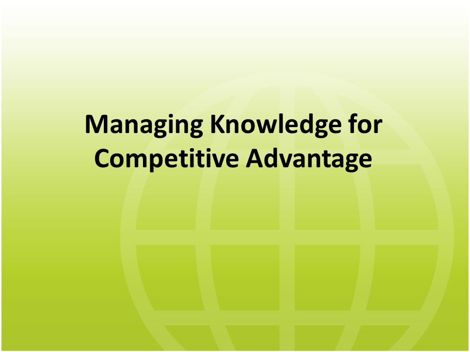 Managing Knowledge for Competitive Advantage