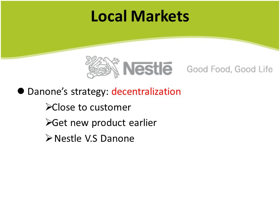 Local Markets Danone's strategy: decentralization Close to customer