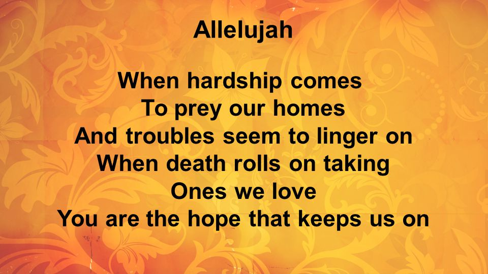 Allelujah When hardship comes