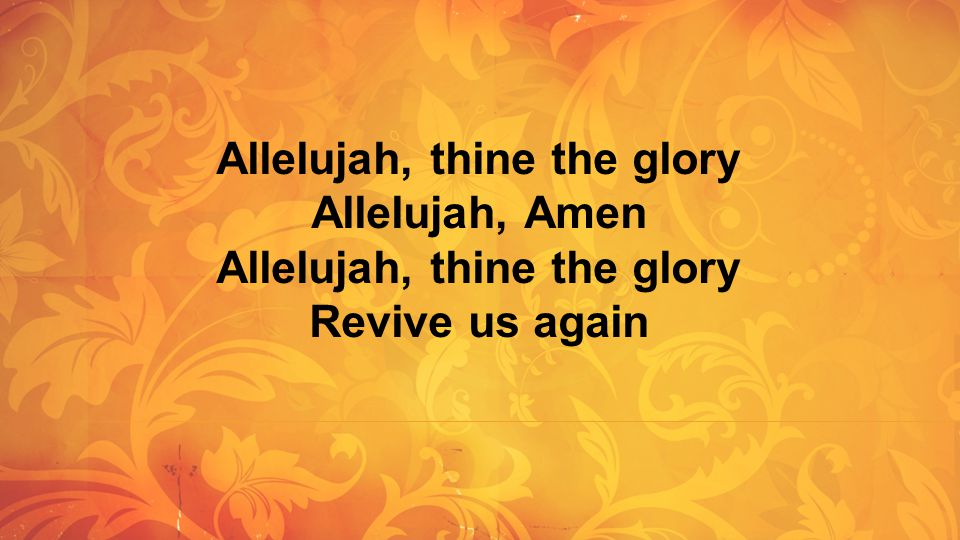 Allelujah, thine the glory Allelujah, Amen Allelujah, thine the glory Revive us again