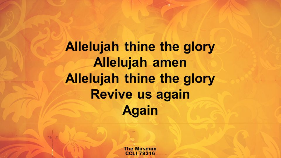 Allelujah thine the glory Allelujah amen Allelujah thine the glory Revive us again Again