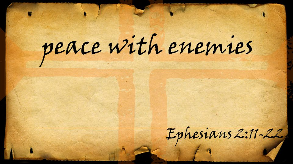 peace with enemies Ephesians 2:11-22